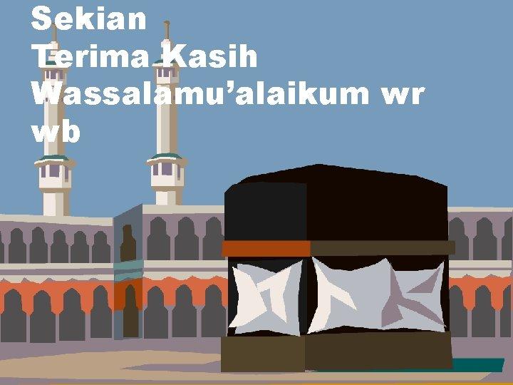 Sekian Terima Kasih Wassalamu'alaikum wr wb dept of acct - umy aps-rizal, aji &
