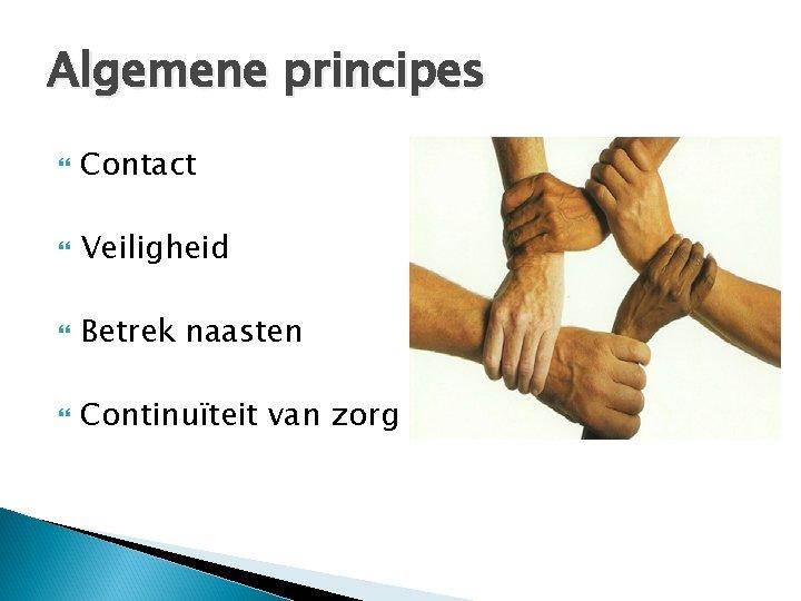 Algemene principes Contact Veiligheid Betrek naasten Continuïteit van zorg