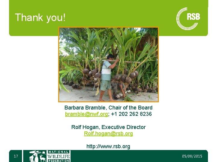 Thank you! Barbara Bramble, Chair of the Board bramble@nwf. org; +1 202 262 8236