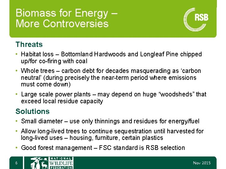 Biomass for Energy – More Controversies Threats • Habitat loss – Bottomland Hardwoods and