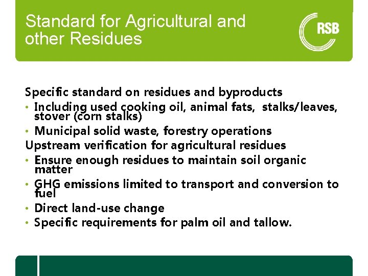 Standard for Agricultural and other Residues Specific standard on residues and byproducts • Including