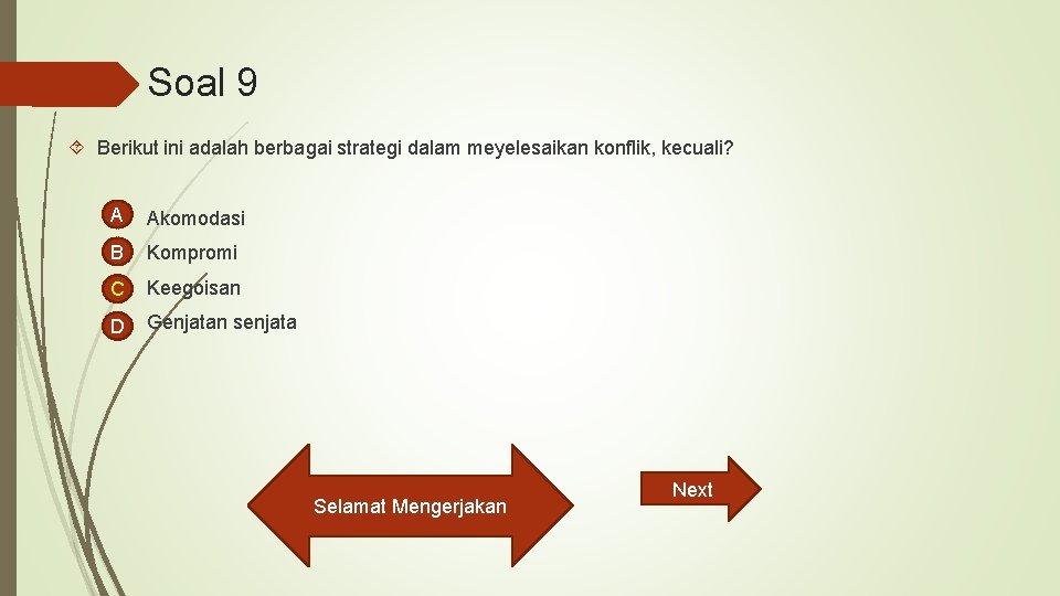 Soal 9 Berikut ini adalah berbagai strategi dalam meyelesaikan konflik, kecuali? A Akomodasi B