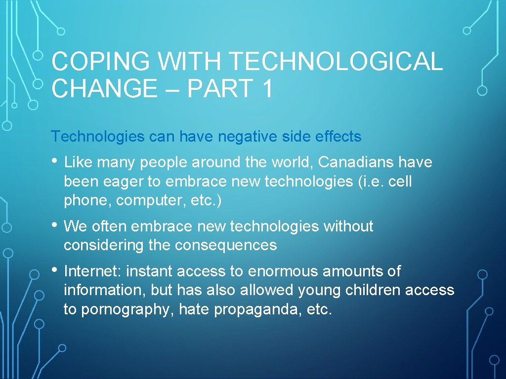 COPING WITH TECHNOLOGICAL CHANGE – PART 1 Technologies can have negative side effects •