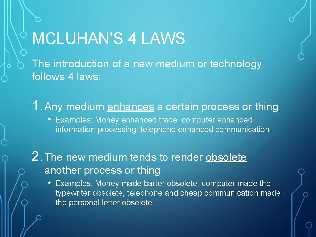 MCLUHAN'S 4 LAWS The introduction of a new medium or technology follows 4 laws: