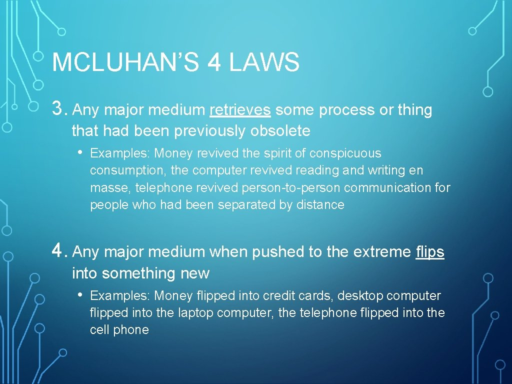 MCLUHAN'S 4 LAWS 3. Any major medium retrieves some process or thing that had