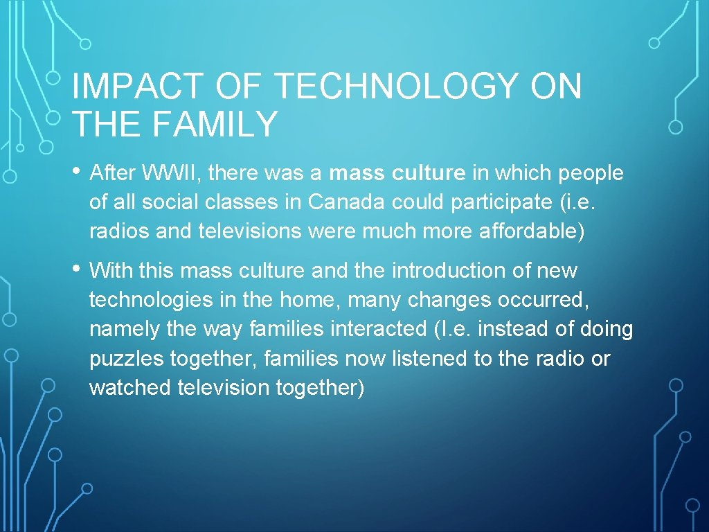IMPACT OF TECHNOLOGY ON THE FAMILY • After WWII, there was a mass culture