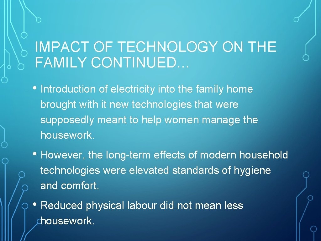 IMPACT OF TECHNOLOGY ON THE FAMILY CONTINUED… • Introduction of electricity into the family
