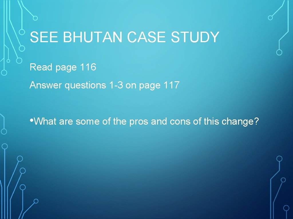 SEE BHUTAN CASE STUDY Read page 116 Answer questions 1 -3 on page 117