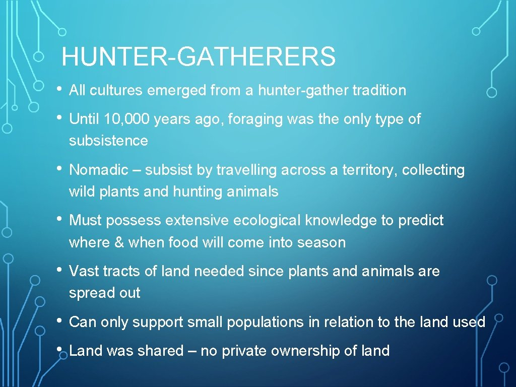 HUNTER-GATHERERS • All cultures emerged from a hunter-gather tradition • Until 10, 000 years