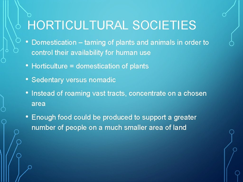 HORTICULTURAL SOCIETIES • Domestication – taming of plants and animals in order to control