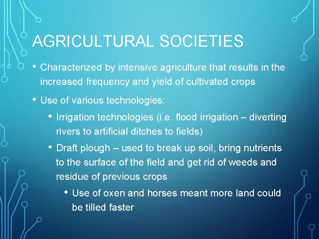 AGRICULTURAL SOCIETIES • Characterized by intensive agriculture that results in the increased frequency and