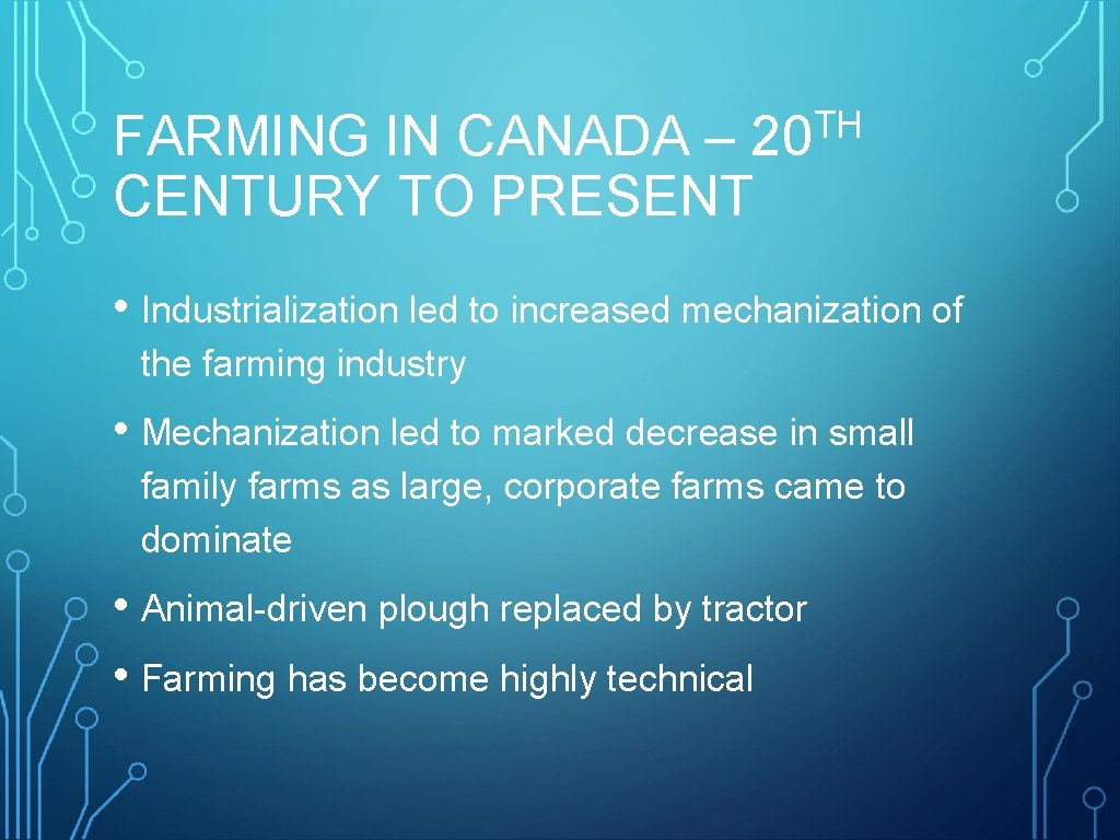 TH 20 FARMING IN CANADA – CENTURY TO PRESENT • Industrialization led to increased