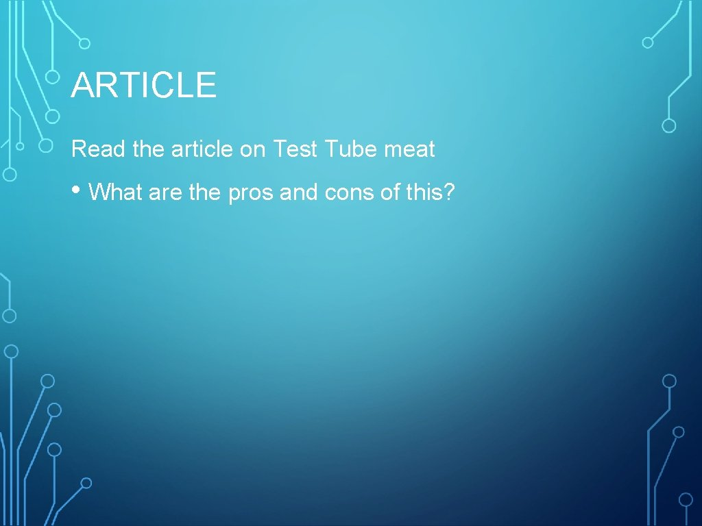 ARTICLE Read the article on Test Tube meat • What are the pros and