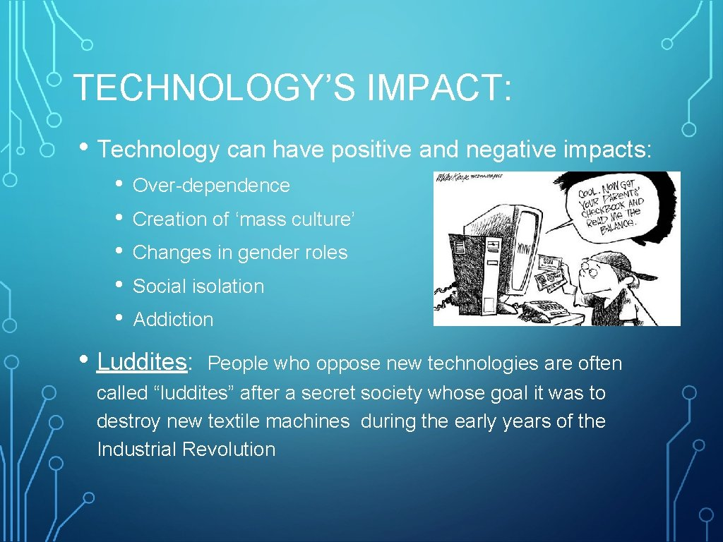 TECHNOLOGY'S IMPACT: • Technology can have positive and negative impacts: • • • Over-dependence