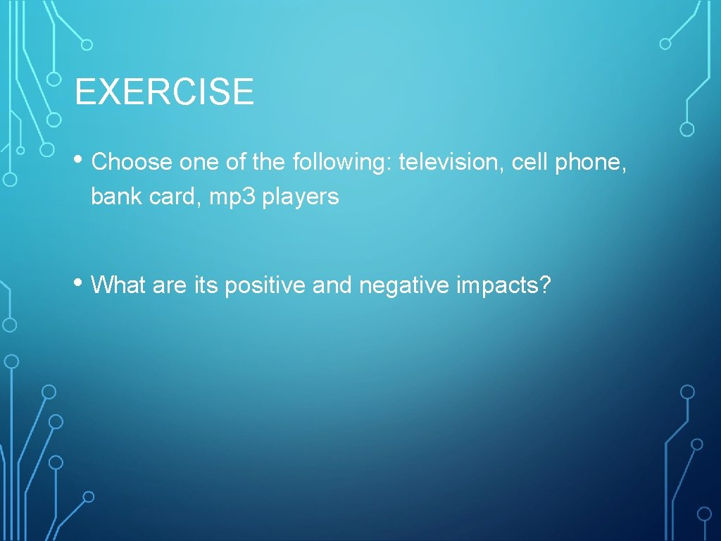 EXERCISE • Choose one of the following: television, cell phone, bank card, mp 3