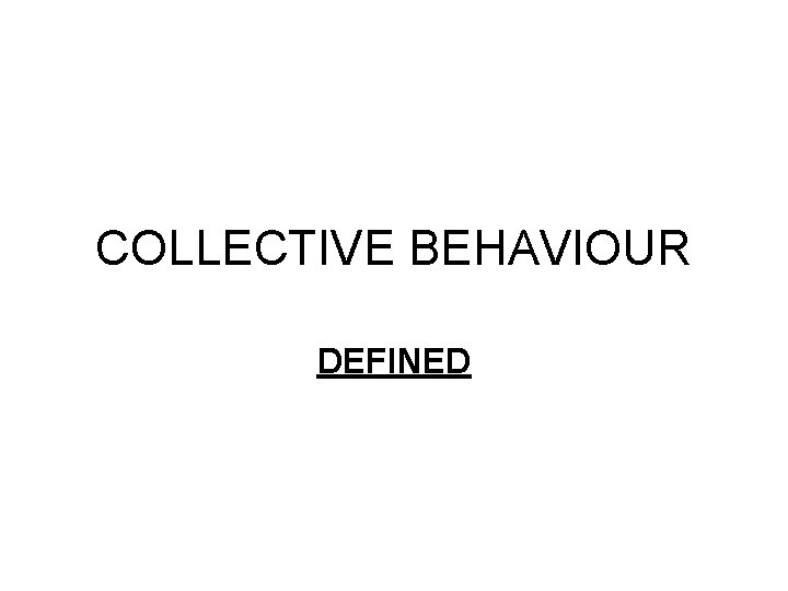 COLLECTIVE BEHAVIOUR DEFINED