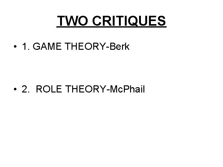 TWO CRITIQUES • 1. GAME THEORY-Berk • 2. ROLE THEORY-Mc. Phail