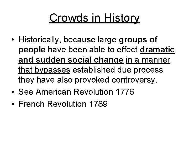 Crowds in History • Historically, because large groups of people have been able to