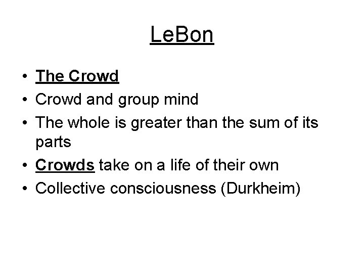 Le. Bon • The Crowd • Crowd and group mind • The whole is