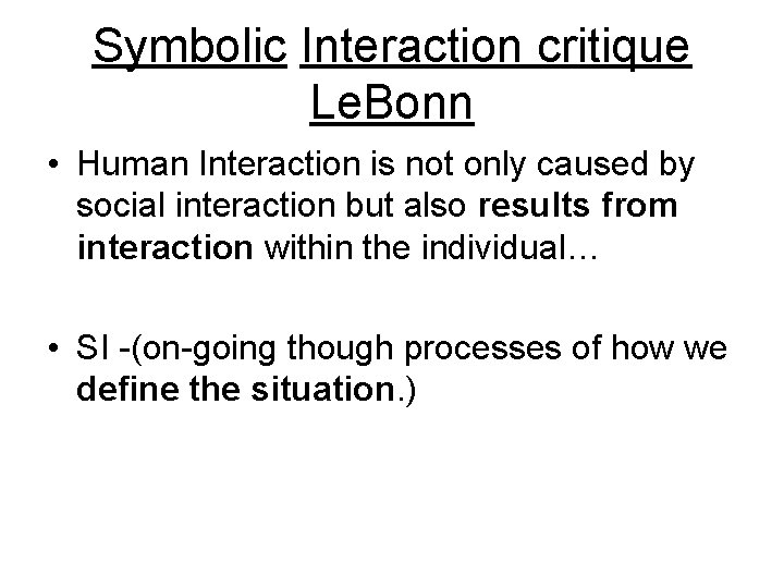 Symbolic Interaction critique Le. Bonn • Human Interaction is not only caused by social