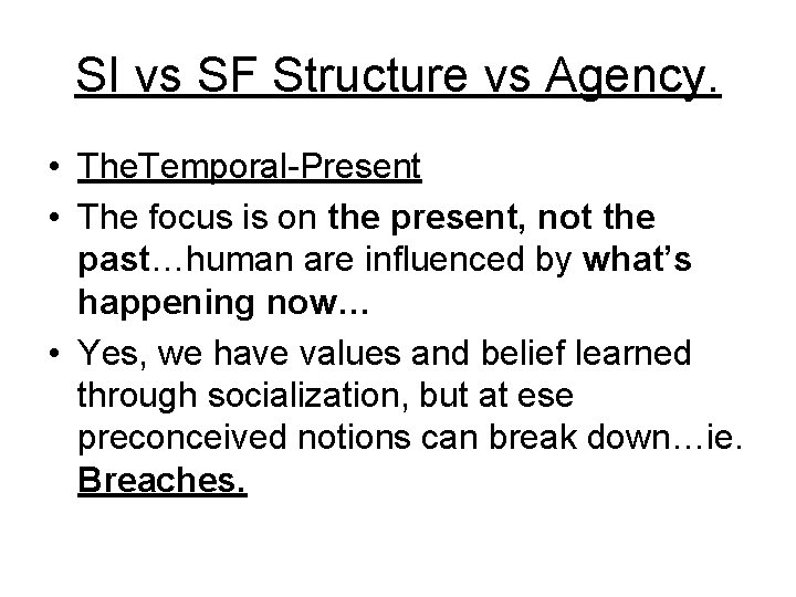 SI vs SF Structure vs Agency. • The. Temporal-Present • The focus is on