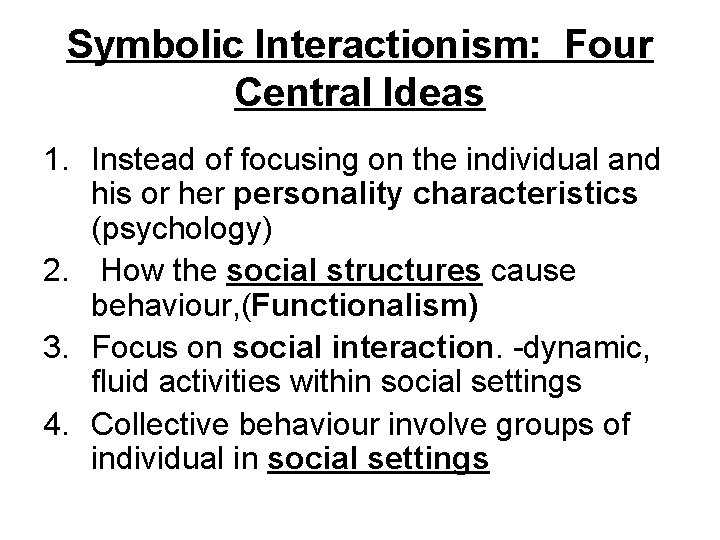 Symbolic Interactionism: Four Central Ideas 1. Instead of focusing on the individual and his