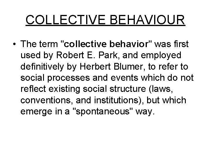 """COLLECTIVE BEHAVIOUR • The term """"collective behavior"""" was first used by Robert E. Park,"""