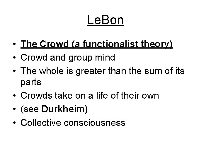 Le. Bon • The Crowd (a functionalist theory) • Crowd and group mind •