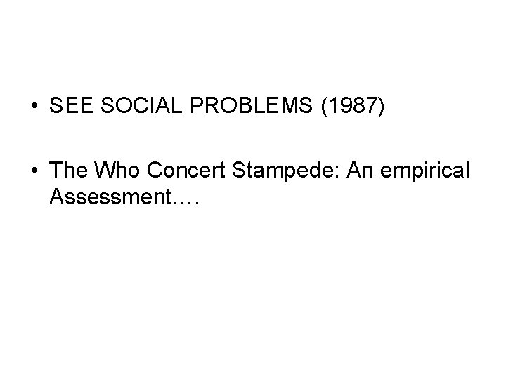 • SEE SOCIAL PROBLEMS (1987) • The Who Concert Stampede: An empirical Assessment….