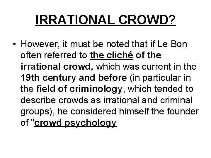 IRRATIONAL CROWD? • However, it must be noted that if Le Bon often referred