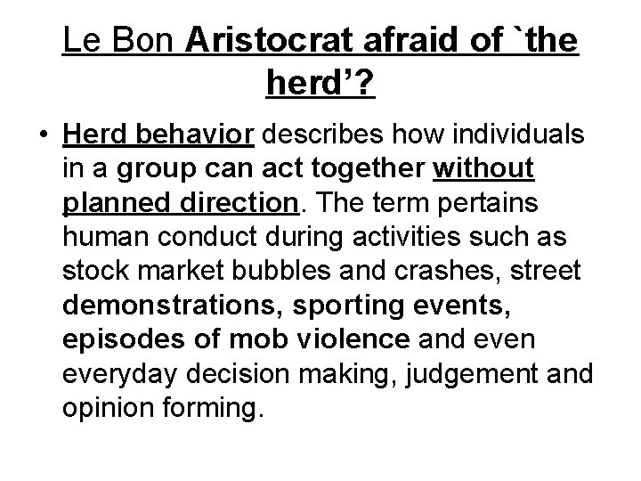 Le Bon Aristocrat afraid of `the herd'? • Herd behavior describes how individuals in