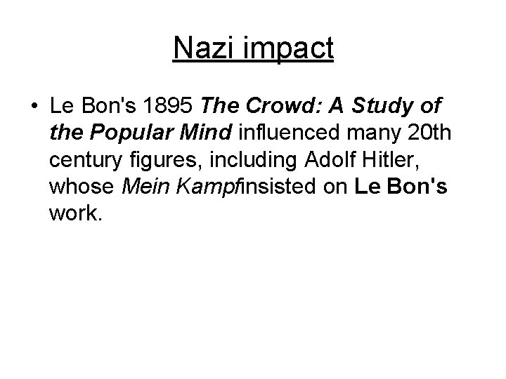Nazi impact • Le Bon's 1895 The Crowd: A Study of the Popular Mind