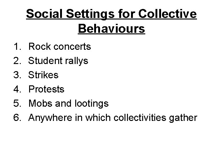 Social Settings for Collective Behaviours 1. 2. 3. 4. 5. 6. Rock concerts Student