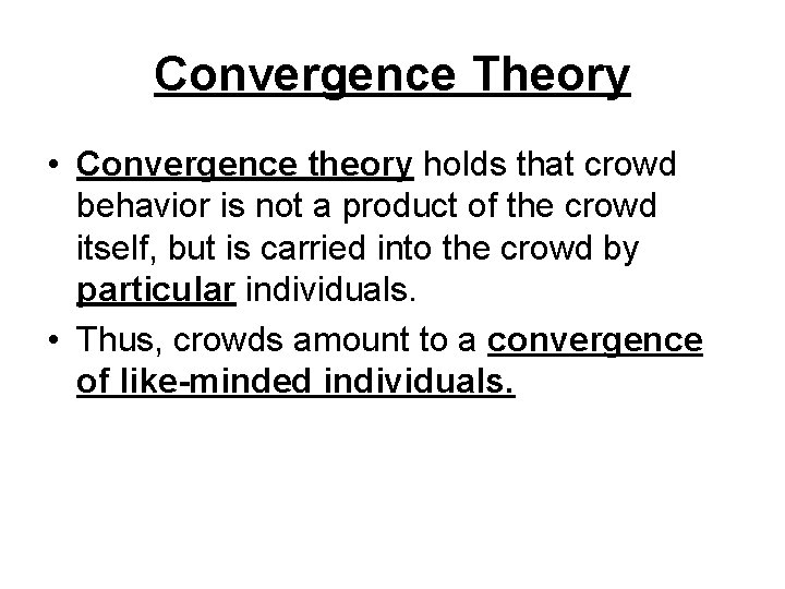 Convergence Theory • Convergence theory holds that crowd behavior is not a product of