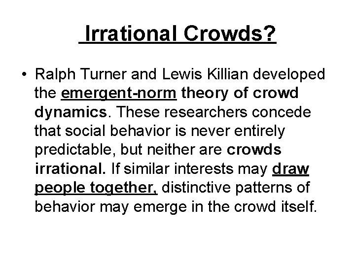 Irrational Crowds? • Ralph Turner and Lewis Killian developed the emergent-norm theory of crowd