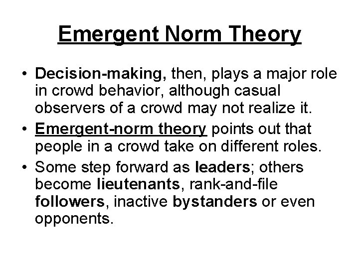 Emergent Norm Theory • Decision-making, then, plays a major role in crowd behavior, although