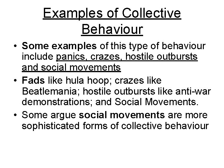 Examples of Collective Behaviour • Some examples of this type of behaviour include panics,