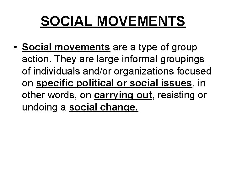 SOCIAL MOVEMENTS • Social movements are a type of group action. They are large