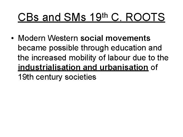 CBs and SMs 19 th C. ROOTS • Modern Western social movements became possible
