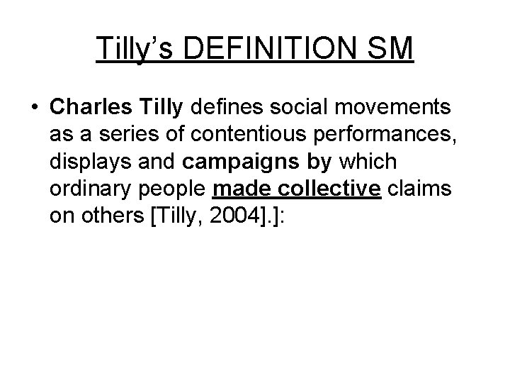 Tilly's DEFINITION SM • Charles Tilly defines social movements as a series of contentious
