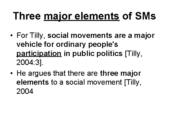 Three major elements of SMs • For Tilly, social movements are a major vehicle