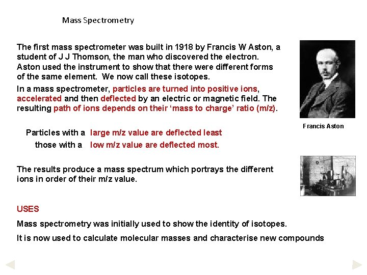 Mass Spectrometry The first mass spectrometer was built in 1918 by Francis W Aston,