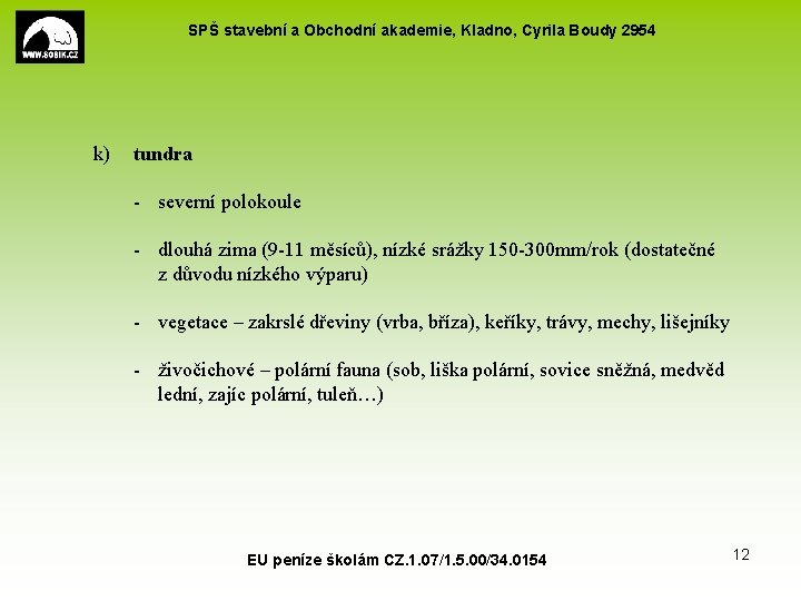 SPŠ stavební a Obchodní akademie, Kladno, Cyrila Boudy 2954 k) tundra - severní polokoule