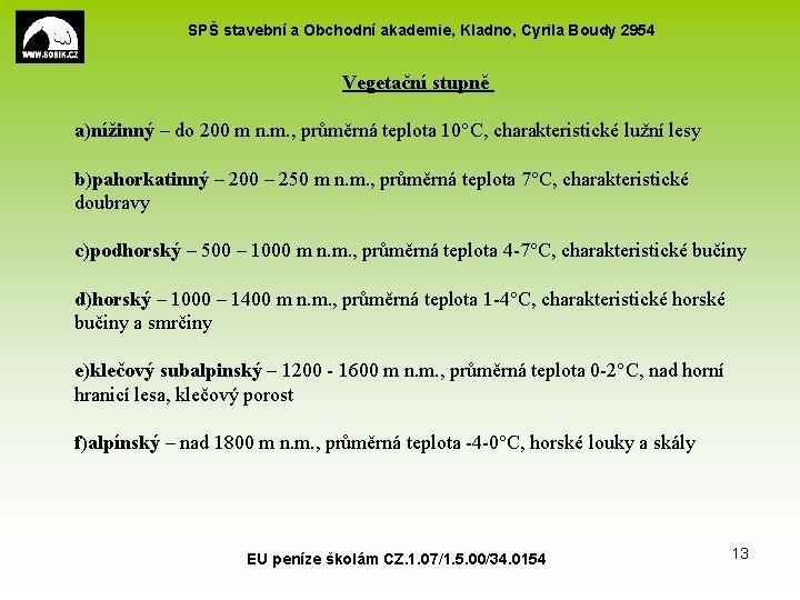SPŠ stavební a Obchodní akademie, Kladno, Cyrila Boudy 2954 Vegetační stupně a)nížinný – do