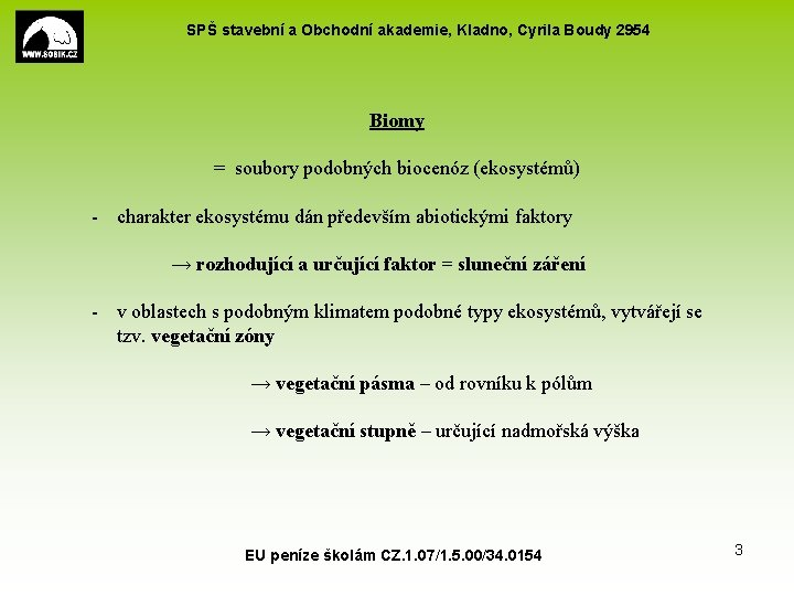 SPŠ stavební a Obchodní akademie, Kladno, Cyrila Boudy 2954 Biomy = soubory podobných biocenóz
