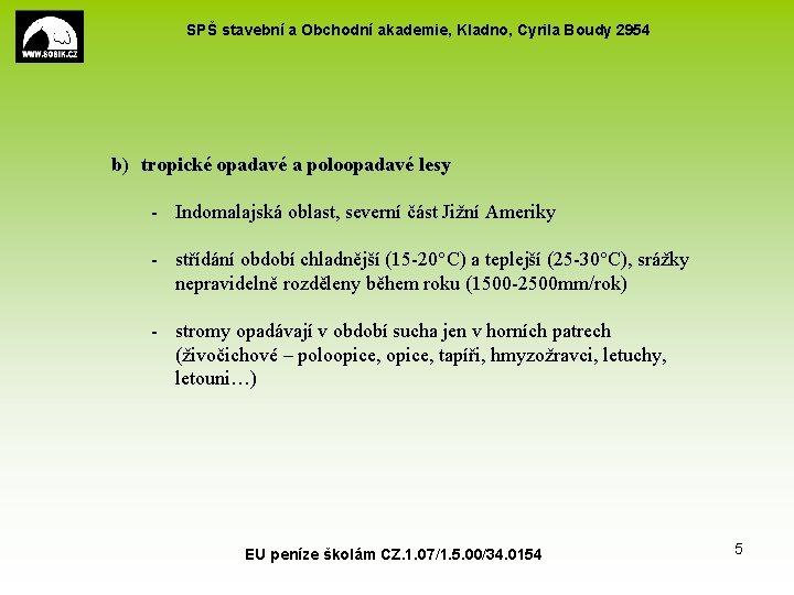 SPŠ stavební a Obchodní akademie, Kladno, Cyrila Boudy 2954 b) tropické opadavé a poloopadavé