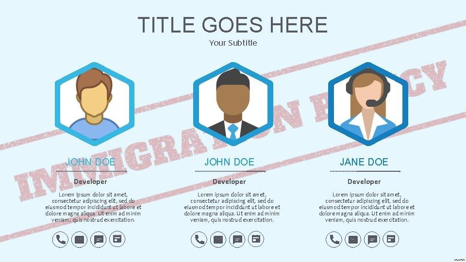 TITLE GOES HERE Your Subtitle JOHN DOE JANE DOE Developer Lorem ipsum dolor sit