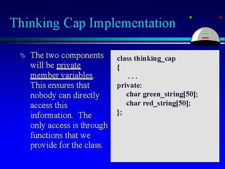 Thinking Cap Implementation The two components will be private member variables. This ensures that