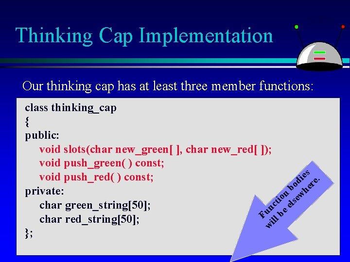 Thinking Cap Implementation Our thinking cap has at least three member functions: class thinking_cap