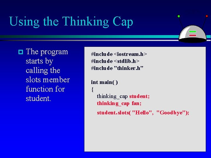 Using the Thinking Cap The program starts by calling the slots member function for